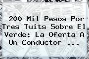 200 Mil Pesos Por Tres Tuits Sobre El Verde: La Oferta A Un Conductor <b>...</b>
