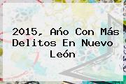 2015, Año Con Más Delitos En Nuevo León
