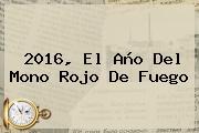 <b>2016</b>, El Año Del Mono Rojo De Fuego