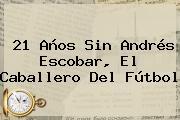 21 Años Sin <b>Andrés Escobar</b>, El Caballero Del Fútbol