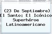 (23 De Septiembre) <b>El Santo</b>: El Icónico Superhéroe Latinoamericano