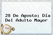 <b>28 De Agosto</b>: Día Del Adulto Mayor