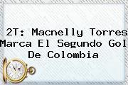 2T: <b>Macnelly Torres</b> Marca El Segundo Gol De Colombia