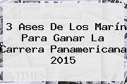 3 Ases De Los Marín Para Ganar La <b>Carrera Panamericana 2015</b>