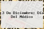 3 De Diciembre: <b>Día Del Médico</b>