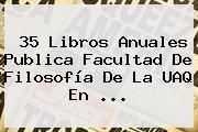 35 Libros Anuales Publica Facultad De Filosofía De La <b>UAQ</b> En <b>...</b>