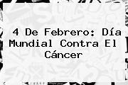 4 De Febrero: <b>Día Mundial Contra El Cáncer</b>