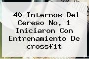 40 Internos Del Cereso No. 1 Iniciaron Con Entrenamiento De <b>crossfit</b>