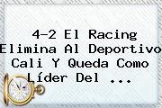 4-2 El Racing Elimina Al <b>Deportivo Cali</b> Y Queda Como Líder Del <b>...</b>