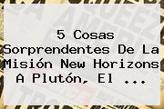 5 Cosas Sorprendentes De La Misión <b>New Horizons</b> A <b>Plutón</b>, El <b>...</b>