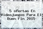 5 <b>ofertas</b> En Videojuegos Para El <b>Buen Fin 2015</b>