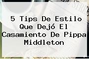 5 Tips De Estilo Que Dejó El Casamiento De <b>Pippa Middleton</b>