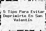 5 Tips Para Evitar Deprimirte En <b>San Valentín</b>