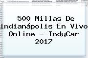 <b>500</b> Millas De Indianápolis En Vivo Online - IndyCar 2017