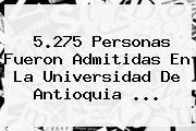 5.275 Personas Fueron Admitidas En La <b>Universidad De Antioquia</b> ...