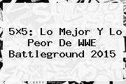 5×5: Lo Mejor Y Lo Peor De WWE <b>Battleground 2015</b>