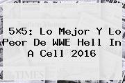 5×5: Lo Mejor Y Lo Peor De WWE <b>Hell In A Cell</b> 2016
