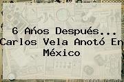 6 Años Después... <b>Carlos Vela</b> Anotó En México