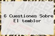 6 Cuestiones Sobre El <b>temblor</b>