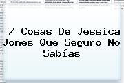 7 Cosas De <b>Jessica Jones</b> Que Seguro No Sabías