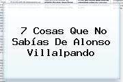 7 Cosas Que No Sabías De <b>Alonso Villalpando</b>