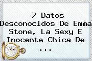 7 Datos Desconocidos De <b>Emma Stone</b>, La Sexy E Inocente Chica De ...