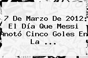 7 De Marzo De 2012: El Día Que Messi Anotó Cinco Goles En La ...