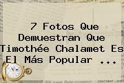 7 Fotos Que Demuestran Que <b>Timothée Chalamet</b> Es El Más Popular ...