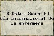 8 Datos Sobre El <b>día</b> Internacional De La <b>enfermera</b>