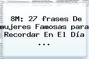 8M: 27 <b>frases</b> De <b>mujeres</b> Famosas <b>para</b> Recordar En El Día ...