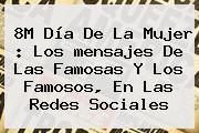 8M <b>Día De La Mujer</b> : Los <b>mensajes</b> De Las Famosas Y Los Famosos, En Las Redes Sociales