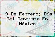 9 De Febrero: <b>Día</b> Del Dentista En <b>México</b>