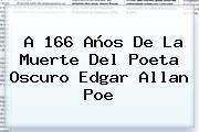 A 166 Años De La Muerte Del Poeta Oscuro <b>Edgar Allan Poe</b>