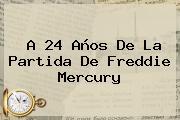 A 24 Años De La Partida De <b>Freddie Mercury</b>