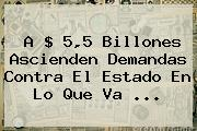 A $ 5,5 Billones Ascienden Demandas Contra El Estado En Lo Que Va ...