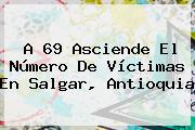 A 69 Asciende El Número De Víctimas En <b>Salgar</b>, <b>Antioquia</b>
