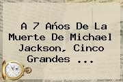 A 7 Años De La Muerte De <b>Michael Jackson</b>, Cinco Grandes ...