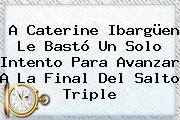 A <b>Caterine Ibargüen</b> Le Bastó Un Solo Intento Para Avanzar A La Final Del Salto Triple