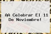 ¡A Celebrar El <b>11 De Noviembre</b>!