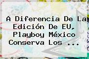 A Diferencia De La Edición De EU, <b>Playboy</b> México Conserva Los <b>...</b>