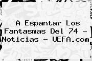 A Espantar Los Fantasmas Del 74 - Noticias - <b>UEFA</b>.com