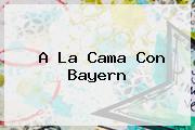 A La Cama Con <b>Bayern</b>