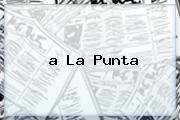 <b>a La Punta</b>