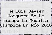 A <b>Luis Javier Mosquera</b> Se Le Escapó La Medalla Olímpica En Río 2016