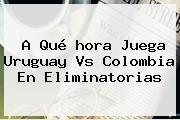 A Qué <b>hora Juega</b> Uruguay Vs <b>Colombia</b> En Eliminatorias