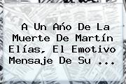 A Un Año De La Muerte De <b>Martín Elías</b>, El Emotivo Mensaje De Su ...