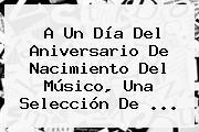 A Un Día Del Aniversario De Nacimiento Del Músico, Una Selección De <b>...</b>