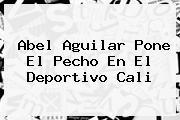 Abel Aguilar Pone El Pecho En El <b>Deportivo Cali</b>