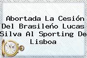 Abortada La Cesión Del Brasileño <b>Lucas Silva</b> Al Sporting De Lisboa