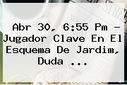 Abr 30, 6:55 Pm - Jugador Clave En El Esquema De Jardim, Duda ...